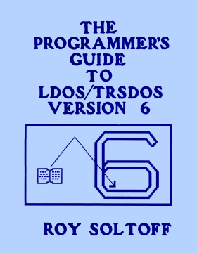 The Programmer's Guide To LDOS/TRSDOS Version 6 by Roy Soltoff